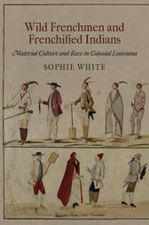 Wild Frenchmen and Frenchified Indians by Sophie White