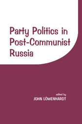 Party Politics in Post-communist Russia by John Lowenhardt