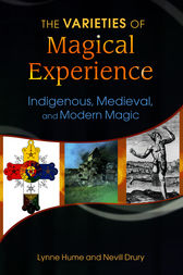 Varieties of Magical Experience, The: Indigenous, Medieval, and Modern Magic by Lynne Hume