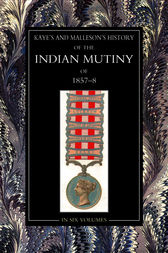 The History of the Indian Mutiny of 1857-58: Vol 1 by John Kaye