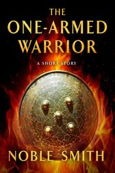 The One-Armed Warrior by Noble Smith