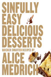 Sinfully Easy Delicious Desserts by Alice Medrich