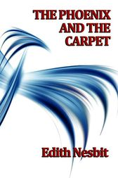 The Phoenix and The Carpet by Edith Nesbit