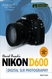 David Busch's Nikon® D600 Guide to Digital SLR Photography by David D. Busch