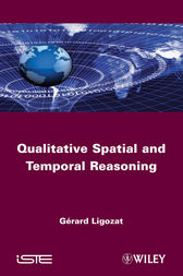 Qualitative Spatial and Temporal Reasoning by Gérard Ligozat