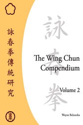 The Wing Chun Compendium, Volume Two by Wayne Belonoha