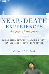 Near-Death Experiences, The Rest of the Story by P.M.H. Atwater
