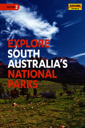 Explore South Australia's National Parks by Explore Australia Publishing