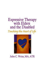 Expressive Therapy With Elders and the Disabled by Jules C Weiss