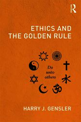 Ethics and the Golden Rule by Harry J Gensler