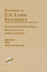 Handbook of U.S. Labor Statistics 2013 by Mary Meghan Ryan