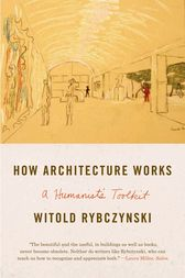How Architecture Works by Witold Rybczynski