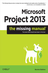Microsoft Project 2013: The Missing Manual by Bonnie Biafore