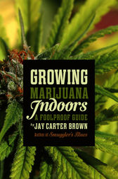 Growing Marijuana Indoors by Jay Carter Brown