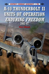 A-10 Thunderbolt II Units of Operation Enduring Freedom 2002-07 by Gary Wetzel