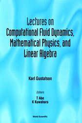 Lectures on Computational Fluid Dynamics, Mathematical Physics and Linear Algebra by Karl E. Gustafson