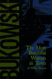 The Most Beautiful Woman in Town by Charles Bukowski
