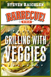 Grilling with Veggies by Steven Raichlen