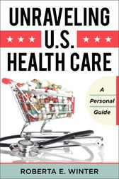 Unraveling U.S. Health Care by Roberta E. Winter
