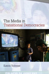 The Media in Transitional Democracies by Katrin Voltmer