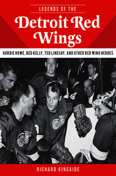 Legends of the Detroit Red Wings by Richard Kincaide