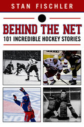 Behind the Net by Stan Fischler