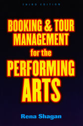Booking and Tour Management for the Performing Arts by Rena Shagan
