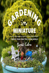 Gardening in Miniature by Janit Calvo