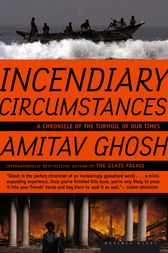 Incendiary Circumstances by Amitav Ghosh