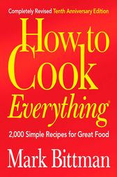 How to Cook Everything (Completely Revised 10th Anniversary Edition) by Mark Bittman