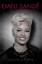 Emeli Sande - The Biography by David Nolan