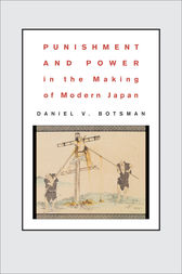 Punishment and Power in the Making of Modern Japan