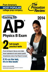 Cracking the AP Physics B Exam, 2014 Edition by Princeton Review