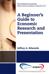 A Beginner's Guide to Economic Research and Presentation by Jeffrey A. Edwards
