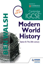 Cambridge IGCSE Modern World History by Ben Walsh