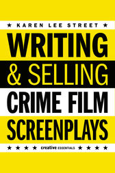 Writing & Selling Crime Film Screenplays by Karen Lee Street