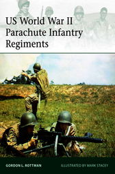 US World War II Parachute Infantry Regiments by Gordon Rottman
