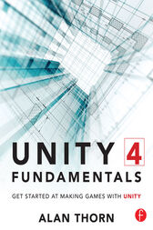 Unity 4 Fundamentals: Get Started Making Games with Unity