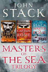 Masters of the Sea Trilogy: Ship of Rome, Captain of Rome, Master of Rome by John Stack