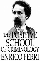 The Positive School of Criminology by Enrico Ferri