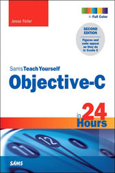 Sams Teach Yourself Objective-C in 24 Hours by Jesse Feiler