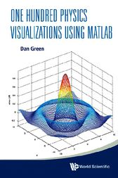 One Hundred Physics Visualizations Using Matlab (With Dvd-Rom) by Dan Green