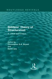 anthony giddens theory of structuration Giddens describes the structuration of social life as a recursive ordering of social practices (in his article elements of the theory of structuration) he describes human individuals as.