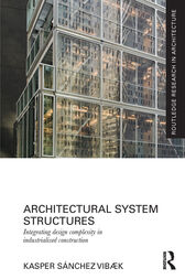 Architectural System Structures - Integrating Design Complexity in Industrialised Construction by Kasper Sánchez Vibæk
