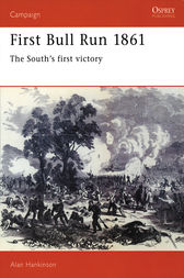 First Bull Run 1861: The South's First Victory by Alan Hankinson