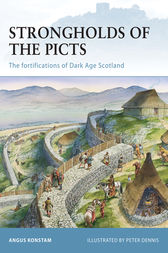 Strongholds of the Picts: The Fortifications of Dark Age Scotland by Angus Konstam