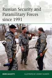 Russian Security and Paramilitary Forces since 1991 by Mark Galeotti
