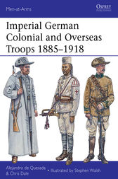 Imperial German Colonial and Overseas Troops 1885-1918 by Alejandro  de Quesada