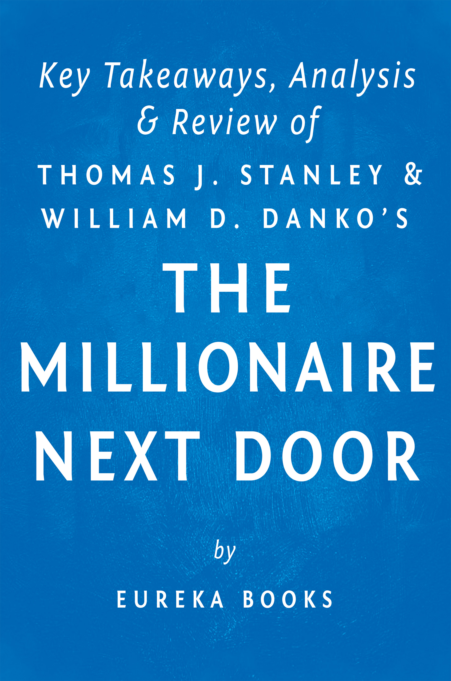 The Millionaire Next Door: by Thomas J. Stanley and William D. Danko | Key Takeaways, Analysis & Review