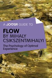 A Joosr Guide to… Flow by Mihaly Csikszentmihalyi (ebook ...